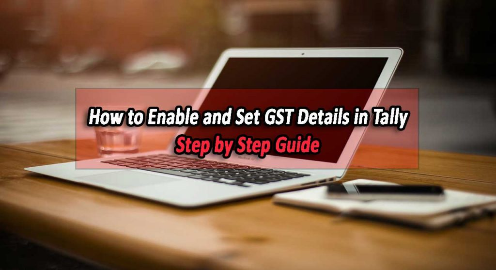 A laptop Image-How to Enable and Set GST Details in Tally