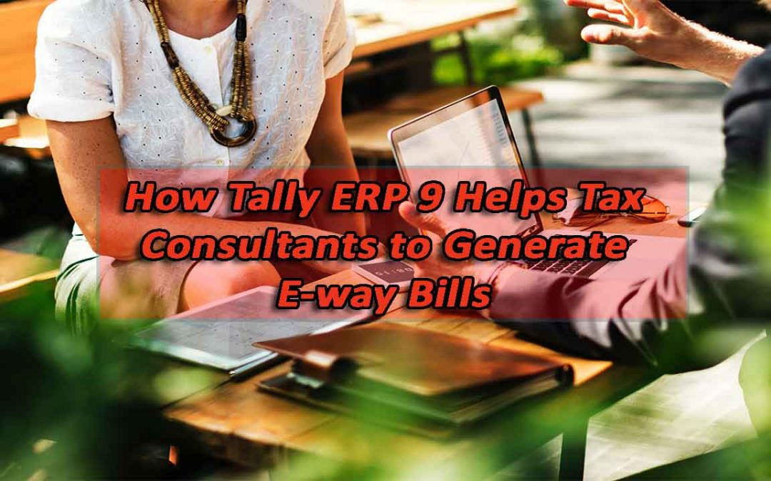 How Tally ERP 9 Helps Tax Consultants to Generate E-way Bills